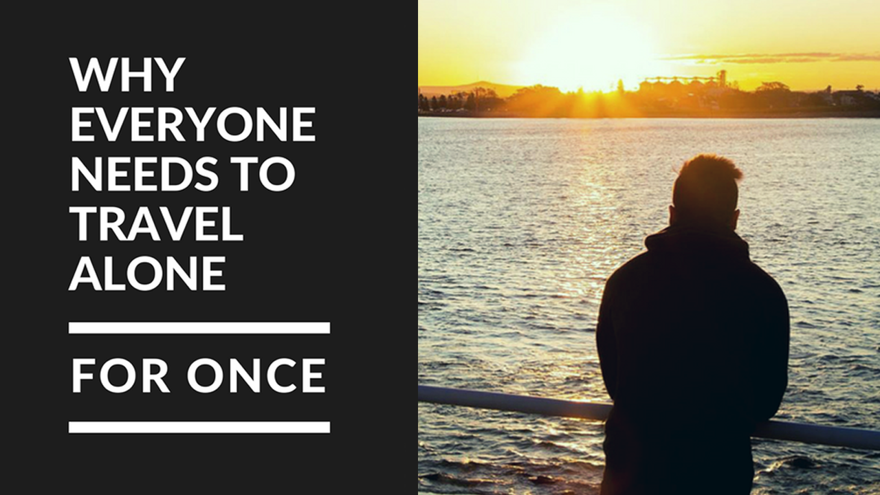 why to travel alone Why traveling alone rocks december 10, 2017 february 25, 2018 by admin, posted in solo travelling, travelling traveling alone in your van can sound scary at first.